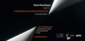 "Bologna - Museo temporaneo di realtà virtuale ""WHAT IF"""