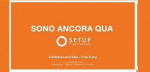 "Bologna - ""Sono ancora qua"" SetUp to be continued   Exhibition and Sale"
